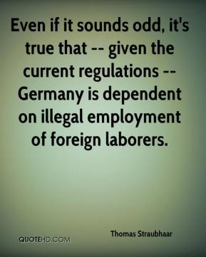 Even if it sounds odd, it's true that -- given the current regulations -- Germany is dependent on illegal employment of foreign laborers.