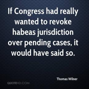 Thomas Wilner  - If Congress had really wanted to revoke habeas jurisdiction over pending cases, it would have said so.