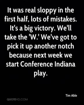 It was real sloppy in the first half, lots of mistakes. It's a big victory. We'll take the 'W.' We've got to pick it up another notch because next week we start Conference Indiana play.