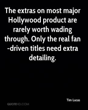 Tim Lucas  - The extras on most major Hollywood product are rarely worth wading through. Only the real fan-driven titles need extra detailing.