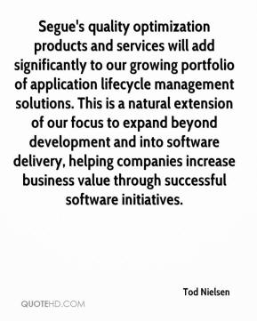 Tod Nielsen  - Segue's quality optimization products and services will add significantly to our growing portfolio of application lifecycle management solutions. This is a natural extension of our focus to expand beyond development and into software delivery, helping companies increase business value through successful software initiatives.