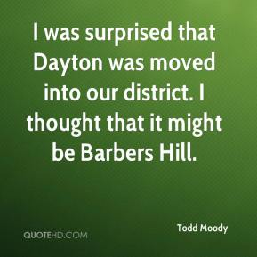 I was surprised that Dayton was moved into our district. I thought that it might be Barbers Hill.