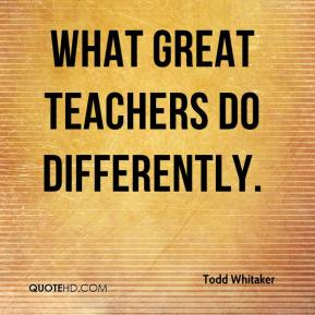 Todd Whitaker  - what great teachers do differently.