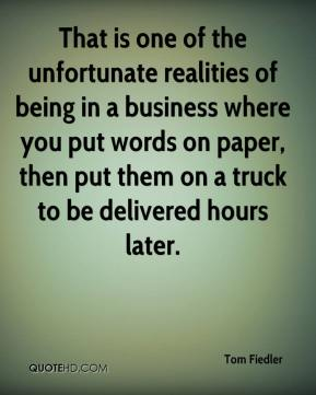 Tom Fiedler  - That is one of the unfortunate realities of being in a business where you put words on paper, then put them on a truck to be delivered hours later.