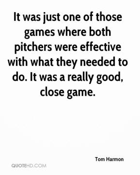It was just one of those games where both pitchers were effective with what they needed to do. It was a really good, close game.
