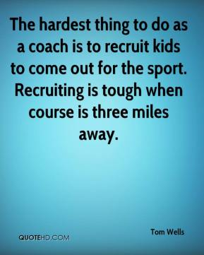 The hardest thing to do as a coach is to recruit kids to come out for the sport. Recruiting is tough when course is three miles away.