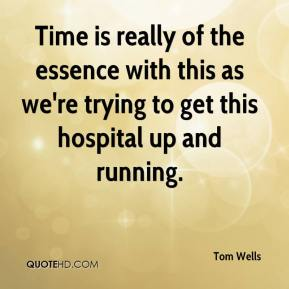Time is really of the essence with this as we're trying to get this hospital up and running.