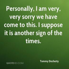 Tommy Docherty  - Personally, I am very, very sorry we have come to this. I suppose it is another sign of the times.