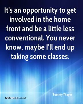 It's an opportunity to get involved in the home front and be a little less conventional. You never know, maybe I'll end up taking some classes.