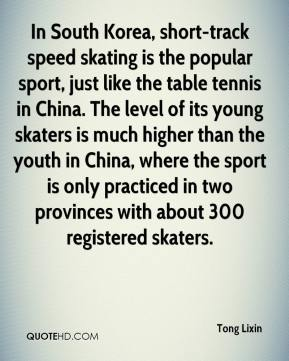 Tong Lixin  - In South Korea, short-track speed skating is the popular sport, just like the table tennis in China. The level of its young skaters is much higher than the youth in China, where the sport is only practiced in two provinces with about 300 registered skaters.