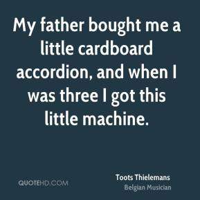 Toots Thielemans - My father bought me a little cardboard accordion, and when I was three I got this little machine.