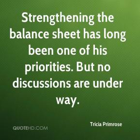 Tricia Primrose  - Strengthening the balance sheet has long been one of his priorities. But no discussions are under way.