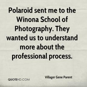 Villager Gene Parent  - Polaroid sent me to the Winona School of Photography. They wanted us to understand more about the professional process.