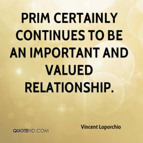 PRIM certainly continues to be an important and valued relationship.