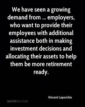 We have seen a growing demand from ... employers, who want to provide their employees with additional assistance both in making investment decisions and allocating their assets to help them be more retirement ready.