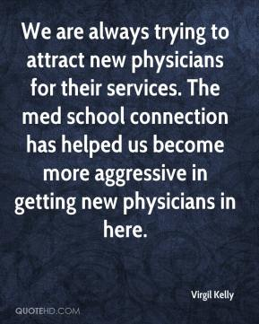 Virgil Kelly  - We are always trying to attract new physicians for their services. The med school connection has helped us become more aggressive in getting new physicians in here.