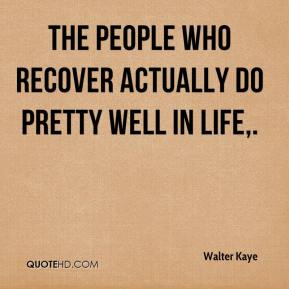 The people who recover actually do pretty well in life.