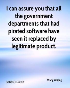 Wang Ziqiang  - I can assure you that all the government departments that had pirated software have seen it replaced by legitimate product.