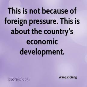 This is not because of foreign pressure. This is about the country's economic development.