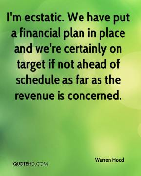 Warren Hood  - I'm ecstatic. We have put a financial plan in place and we're certainly on target if not ahead of schedule as far as the revenue is concerned.