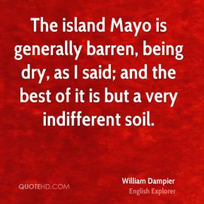 William Dampier - The island Mayo is generally barren, being dry, as I said; and the best of it is but a very indifferent soil.