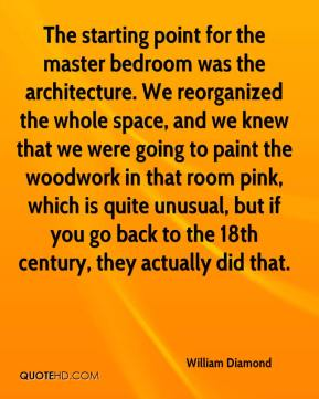 William Diamond  - The starting point for the master bedroom was the architecture. We reorganized the whole space, and we knew that we were going to paint the woodwork in that room pink, which is quite unusual, but if you go back to the 18th century, they actually did that.