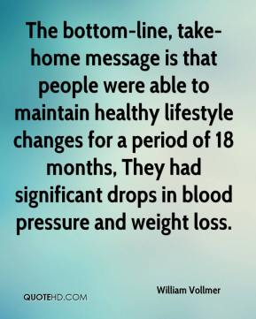 William Vollmer  - The bottom-line, take-home message is that people were able to maintain healthy lifestyle changes for a period of 18 months, They had significant drops in blood pressure and weight loss.