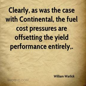 William Warlick  - Clearly, as was the case with Continental, the fuel cost pressures are offsetting the yield performance entirely.