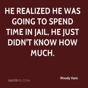 He realized he was going to spend time in jail, he just didn't know how much.