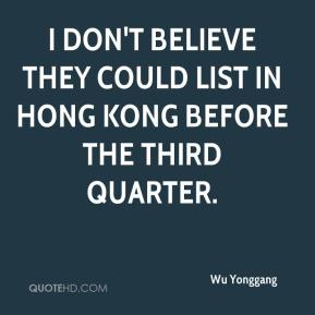 Wu Yonggang  - I don't believe they could list in Hong Kong before the third quarter.