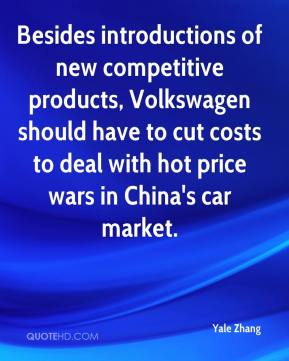 Yale Zhang  - Besides introductions of new competitive products, Volkswagen should have to cut costs to deal with hot price wars in China's car market.