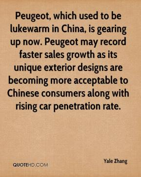 Yale Zhang  - Peugeot, which used to be lukewarm in China, is gearing up now. Peugeot may record faster sales growth as its unique exterior designs are becoming more acceptable to Chinese consumers along with rising car penetration rate.