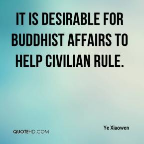 Ye Xiaowen  - It is desirable for Buddhist affairs to help civilian rule.