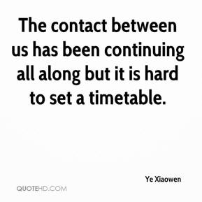 Ye Xiaowen  - The contact between us has been continuing all along but it is hard to set a timetable.