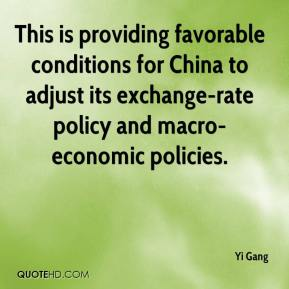 Yi Gang  - This is providing favorable conditions for China to adjust its exchange-rate policy and macro-economic policies.