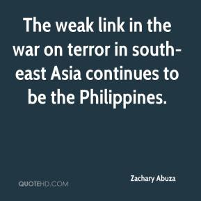 Zachary Abuza  - The weak link in the war on terror in south-east Asia continues to be the Philippines.