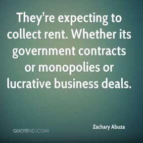 Zachary Abuza  - They're expecting to collect rent. Whether its government contracts or monopolies or lucrative business deals.