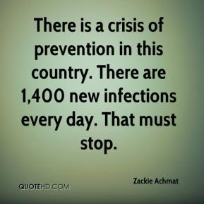 Zackie Achmat  - There is a crisis of prevention in this country. There are 1,400 new infections every day. That must stop.