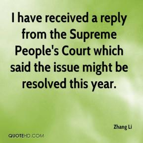 Zhang Li  - I have received a reply from the Supreme People's Court which said the issue might be resolved this year.
