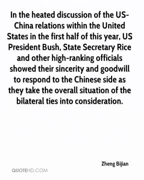 In the heated discussion of the US-China relations within the United States in the first half of this year, US President Bush, State Secretary Rice and other high-ranking officials showed their sincerity and goodwill to respond to the Chinese side as they take the overall situation of the bilateral ties into consideration.