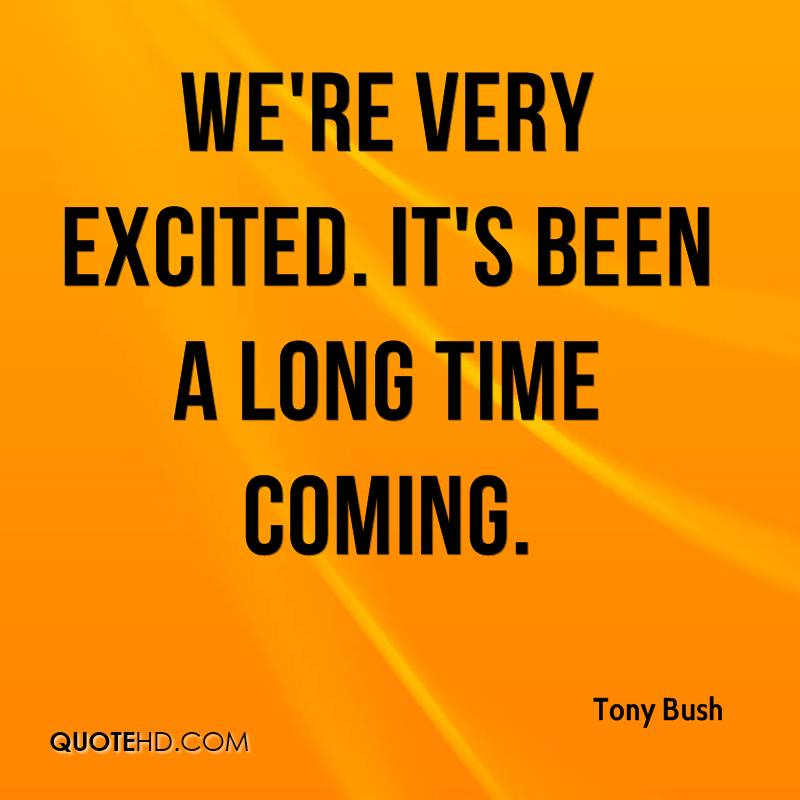 Its Been A Long Time Quotes: Tony Bush Quotes