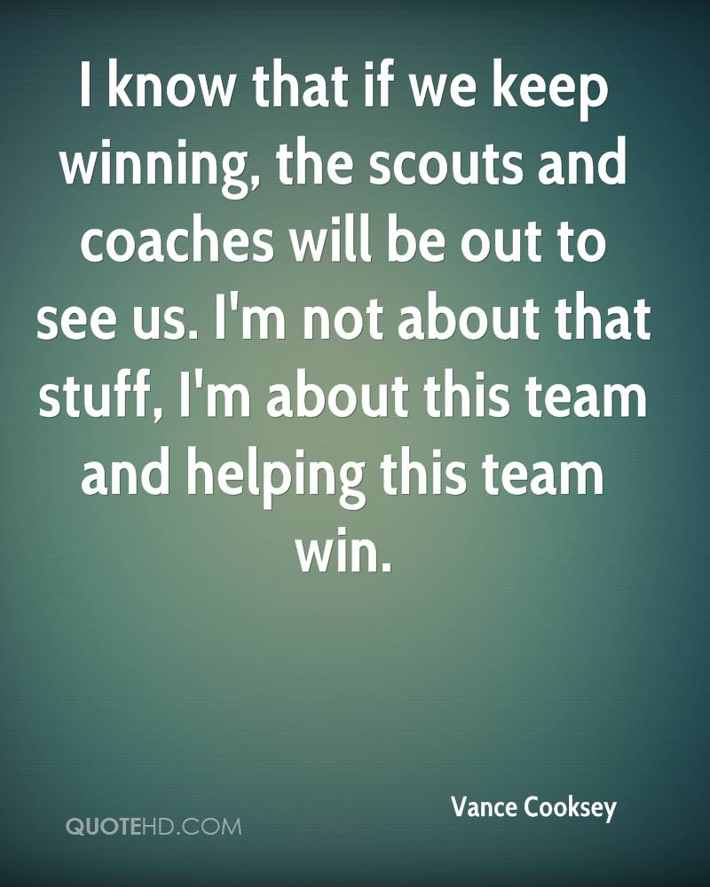 I know that if we keep winning, the scouts and coaches will be out to see us. I'm not about that stuff, I'm about this team and helping this team win.