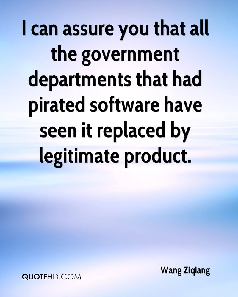 I can assure you that all the government departments that had pirated software have seen it replaced by legitimate product.