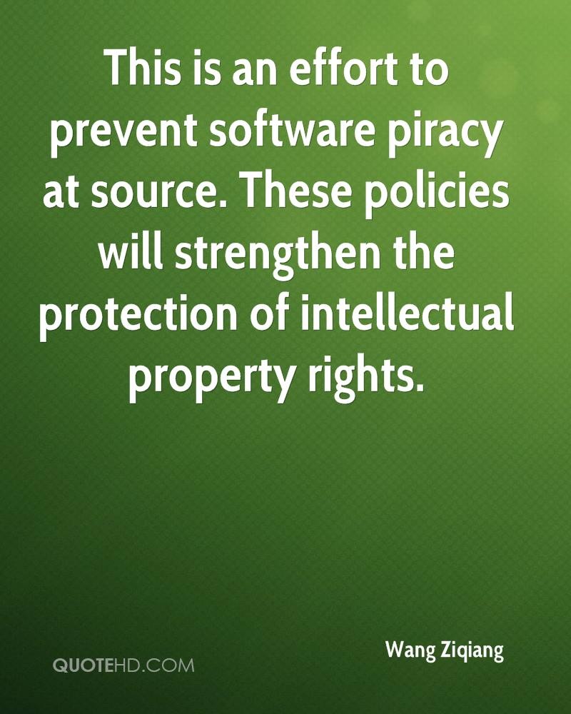 This is an effort to prevent software piracy at source. These policies will strengthen the protection of intellectual property rights.