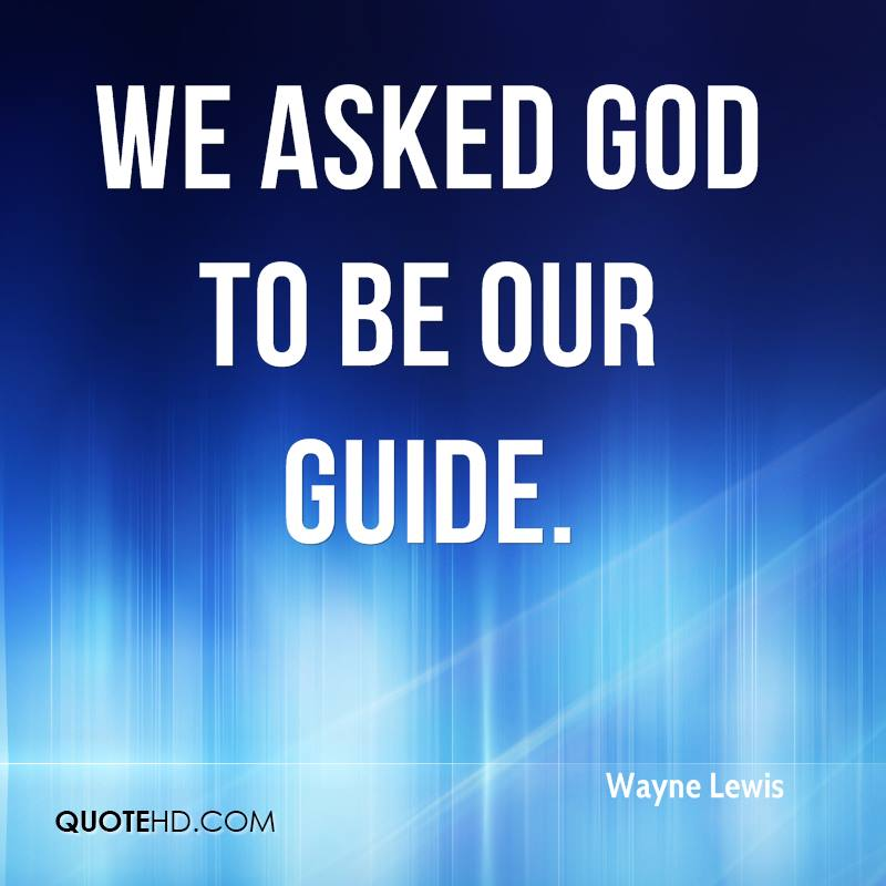 We asked God to be our guide.