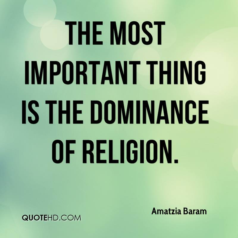 The most important thing is the dominance of religion.