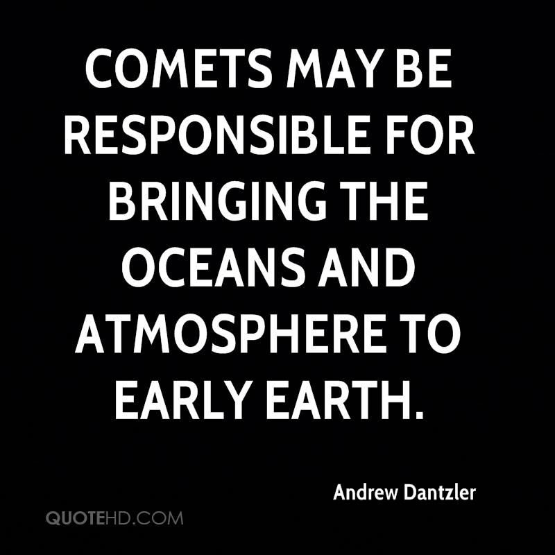 Comets may be responsible for bringing the oceans and atmosphere to early Earth.