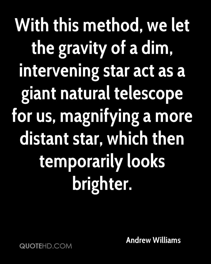 With this method, we let the gravity of a dim, intervening star act as a giant natural telescope for us, magnifying a more distant star, which then temporarily looks brighter.