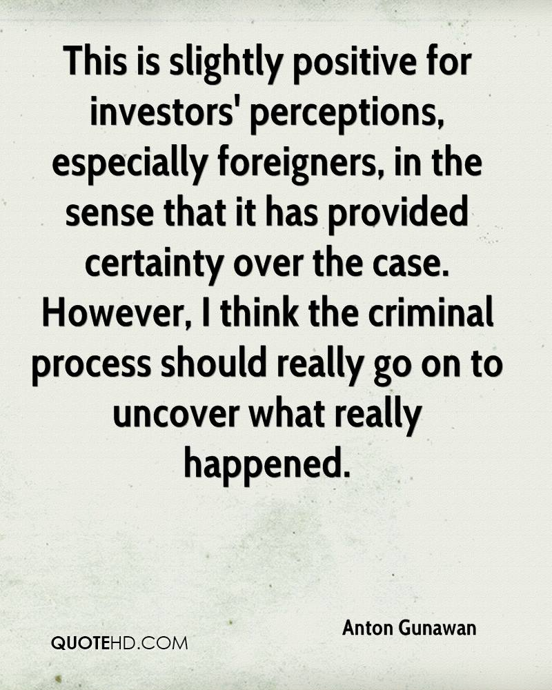 This is slightly positive for investors' perceptions, especially foreigners, in the sense that it has provided certainty over the case. However, I think the criminal process should really go on to uncover what really happened.