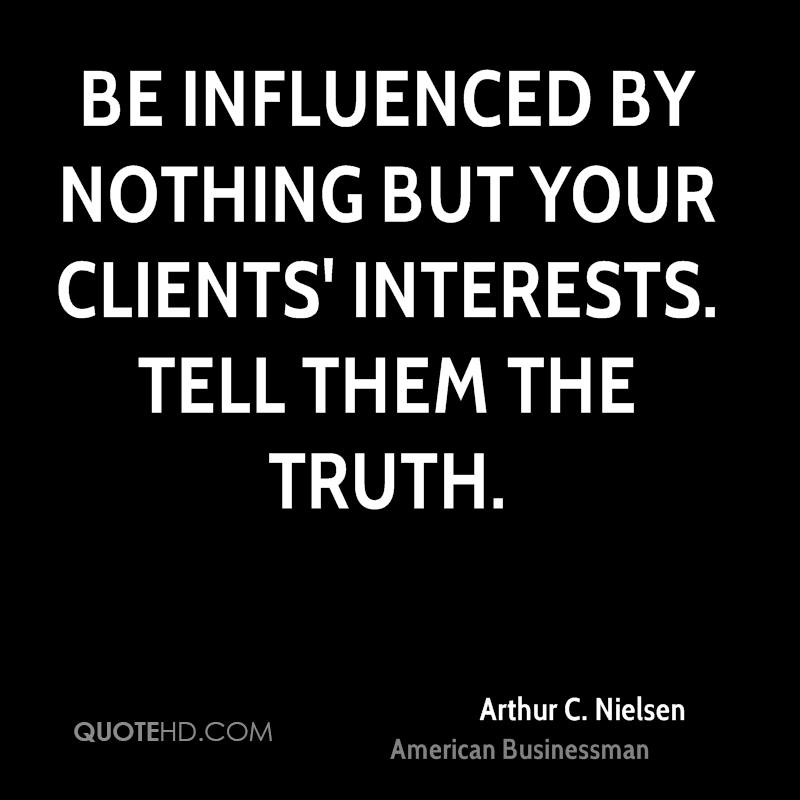 Be influenced by nothing but your clients' interests. Tell them the truth.